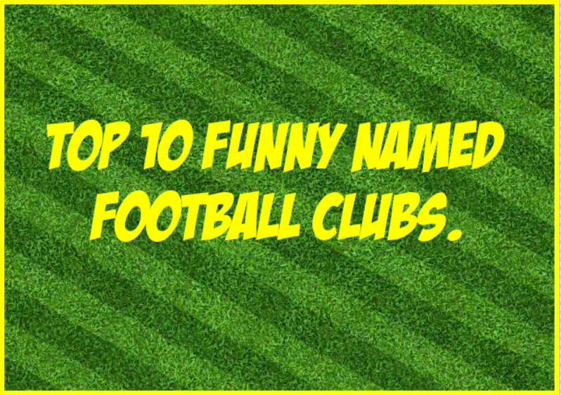 Top 10 Funny Named Football Clubs