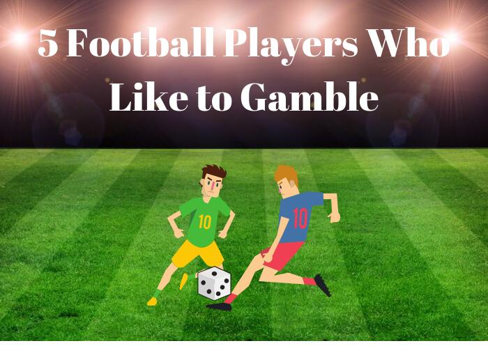 5 Football Players Who Like to Gamble
